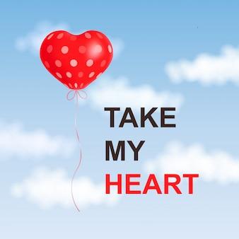 Prenez mon coeur lettrage typographie affiche avec ballon à air coeur rouge montant dans le ciel bleu