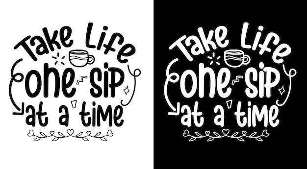 Prenez vie une gorgée à la fois citations de café lettrage dessiné à la main