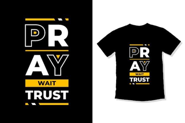 Priez, attendez confiance, citations inspirantes modernes, conception de t-shirt