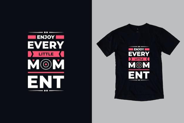 Profitez de chaque petit moment typographie moderne citations inspirantes conception de t-shirt