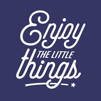 Profitez des petites choses lettrage citations