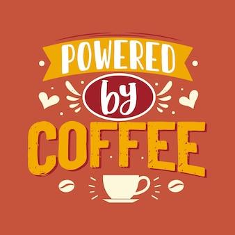 Propulsé par café, conception de lettrage de citation de café