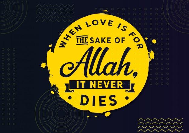 Quand l'amour est pour l'amour d'allah, il ne meurt jamais.