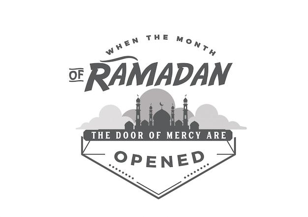 Quand le mois de ramadan arrive, la porte de la miséricorde est ouverte.