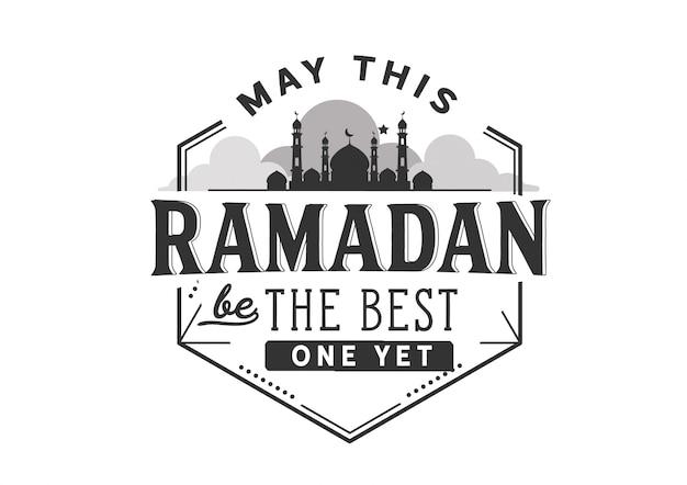 Que ce ramadan soit le meilleur à ce jour