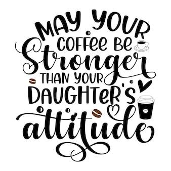 Que votre café soit plus fort que l'attitude de votre fille, lettrage premium vector design