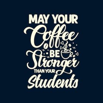Que votre café soit plus fort que vos étudiants typographie lettrage professeurs citations t-shirt