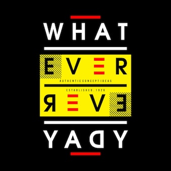 Quoi que tous les jours mots typographie conception t-shirt