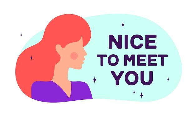 Ravi de vous rencontrer. caractère plat moderne. silhouette femme parler texte de bulle de discours.
