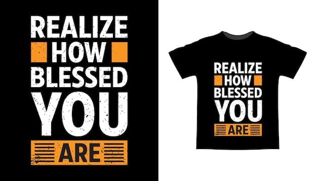 Réalisez à quel point vous êtes béni pour la conception de t-shirts de typographie