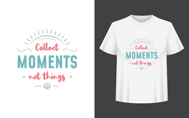 Recueillir des moments pas des choses. conception de lettrage pour le modèle de t-shirt