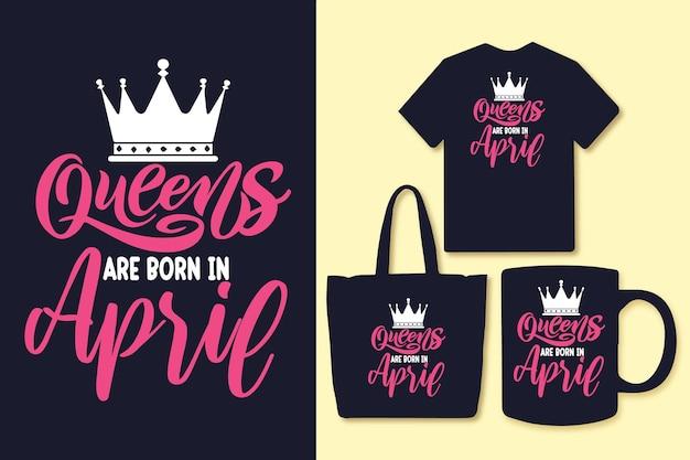 Les reines sont nées en avril, la typographie cite la conception du t-shirt et de la marchandise