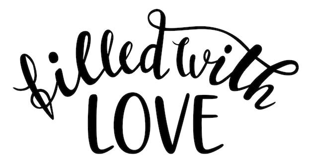 Rempli d'amour lettrage dessiné à la main