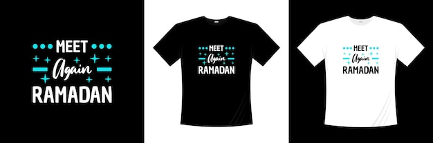 Rencontrer à nouveau la conception de t-shirt de typographie ramadan