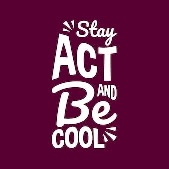Rester agir et être cool lettrage citations conception de typographie citation de motivation écrite à la main