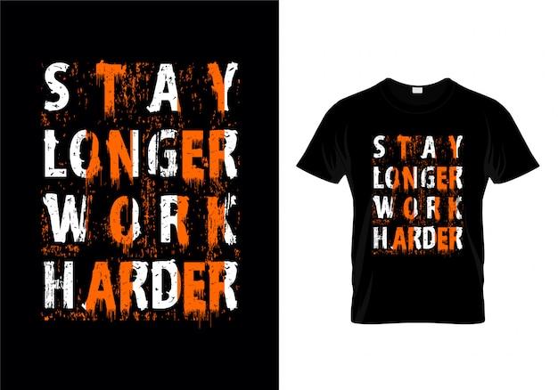 Rester plus longtemps travailler dur typographie t shirt design vector