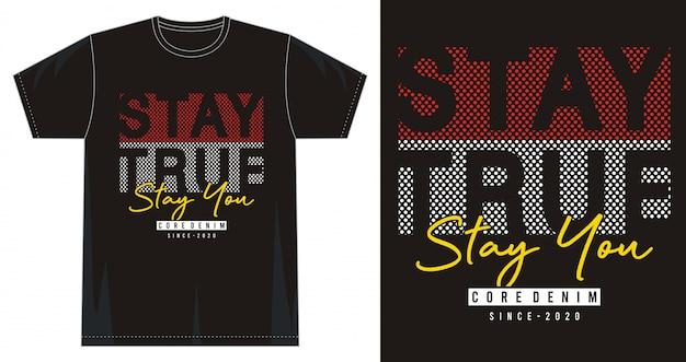 Rester vrai rester vous typographie pour t-shirt imprimé