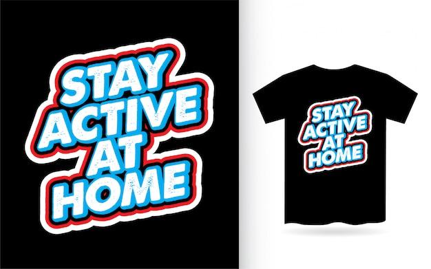 Restez actif à la maison t-shirt typographie