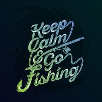 Restez calme et partez à la pêche. paroles de pêche et citations