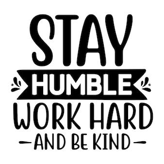 Restez humble, travaillez dur et soyez gentil avec un style unique de lettrage fichier de conception vecteur premium