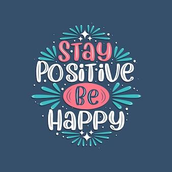 Restez positif, soyez heureux, conception de lettrage de citation inspirante.