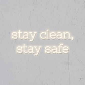 Restez propre, restez en sécurité pendant l'épidémie de coronavirus enseigne au néon