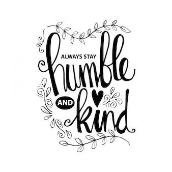 Restez toujours humble et gentil lettrage. citation inspirante.