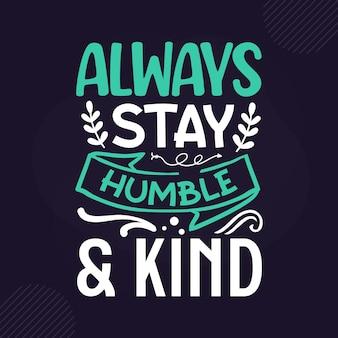 Restez toujours humble et gentil lettrage inspirant premium design vectoriel