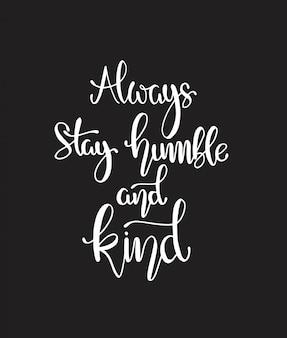 Restez toujours humble et gentil