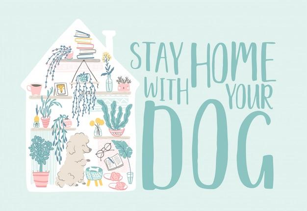 Restons à la maison. carte inspirante avec des éléments intérieurs, des plantes d'intérieur et un chien mignon dans un style scandinave dessiné à la main. illustration confortable