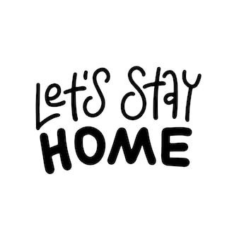 Restons à la maison - citation de lettrage. typographie dessinée à la main
