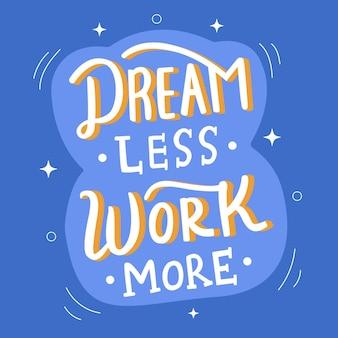 Rêve moins de travail plus de lettrage