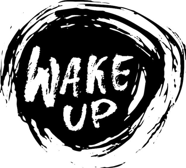 Réveillez-vous inscription sur fond de vecteur grunge rond