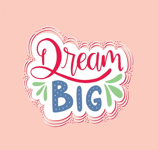 Rêver grand lettrage à la main. citations inspirantes