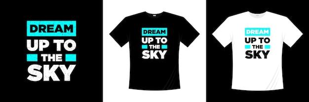 Rêver jusqu'à la conception de t-shirt de typographie de ciel. motivation, t-shirt d'inspiration.