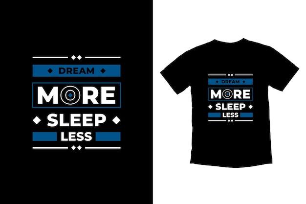 Rêver plus de sommeil moins moderne citations conception de t-shirt