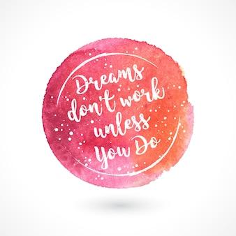Les rêves ne fonctionnent pas si vous ne le faites pas, lettrage