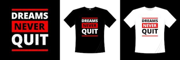 Les rêves ne quittent jamais la conception de t-shirt de typographie.