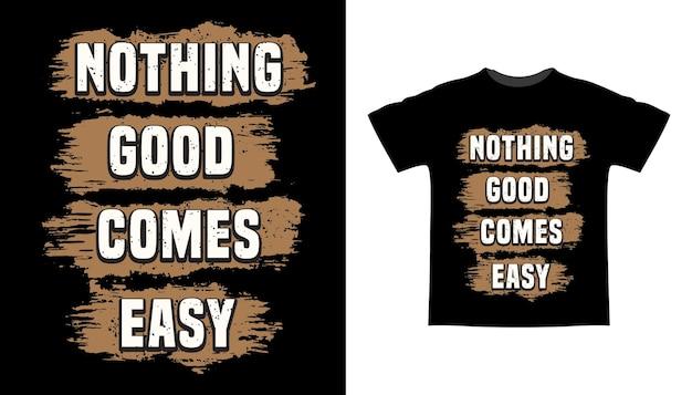 Rien de bon ne vient facilement avec la conception de t-shirts typographiques