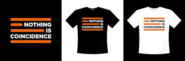 Rien n'est la conception de t-shirt de citations inspirantes de coïncidence. conception de lettrage de citation de vie.