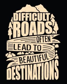 Les routes difficiles mènent souvent à une belle conception de lettrage de destination pour t-shirt