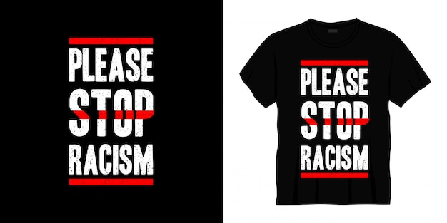 S'il vous plaît arrêter la conception de t-shirt typographie racisme