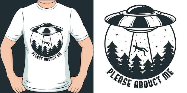 S'il vous plaît, enlevez-moi un design ovni unique et à la mode pour un t-shirt ou une marchandise