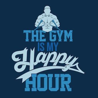 La salle de gym est mon happy hour. énonciations et citations de gym