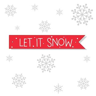Salutations de noël avec la conception de la lettre let it snow