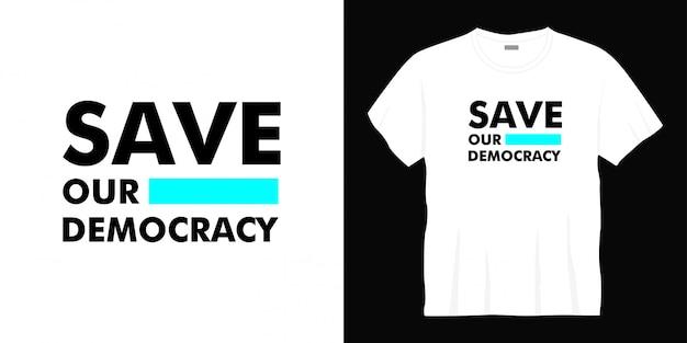 Sauver notre conception de t-shirt typographie démocratie