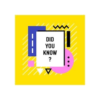 Saviez-vous que la bannière dans un cadre coloré à la mode avec des formes géométriques isolées sur blanc