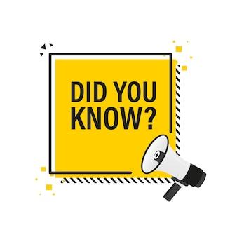 Saviez-vous que la bannière jaune mégaphone dans un style 3d sur blanc