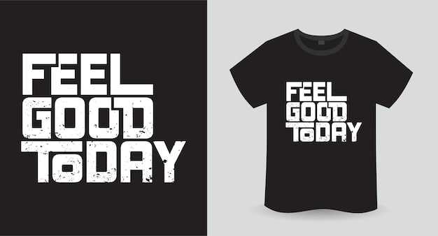 Sentez-vous bien aujourd'hui conception d'impression de t-shirt de typographie moderne