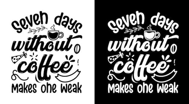 Sept jours sans café font une semaine de citations de café lettrage dessiné à la main